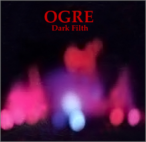OGRE - Dark Filth